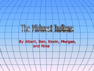 By Albert, Ben, Kevin, Morgan, and Nina