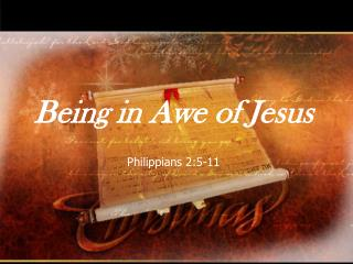Being in Awe of Jesus Philippians 2:5-11