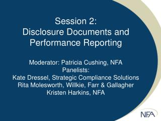 Session 2: Disclosure Documents and Performance Reporting  Moderator: Patricia Cushing, NFA Panelists: Kate Dressel, Str