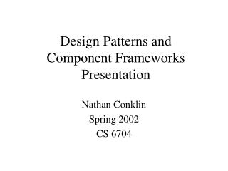 Design Patterns and  Component Frameworks Presentation