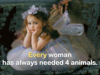 Every  woman                              has always needed 4 animals.