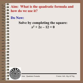Aim:  What is the quadratic formula and how do we use it?