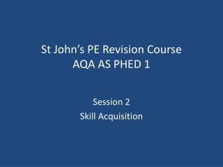 St John's  PE Revision Course AQA AS PHED 1