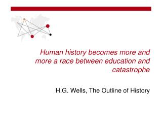 Human history becomes more and more a race between education and catastrophe