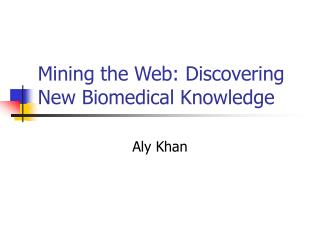 Mining the Web: Discovering New Biomedical Knowledge
