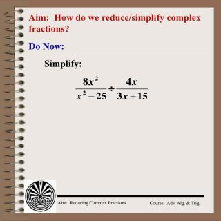 Aim:   How do we reduce/simplify complex fractions?