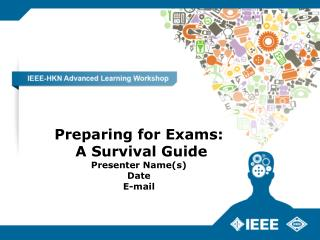 Preparing for Exams:  A Survival Guide Presenter Name(s) Date E-mail