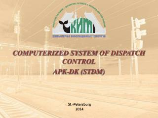 COMPUTERIZED SYSTEM  OF DISPATCH  CONTROL APK-DK (STDM)