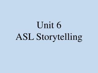 Unit 6 ASL Storytelling