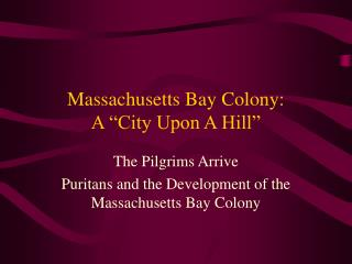 Massachusetts Bay Colony: A �City Upon A Hill�