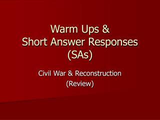 Warm Ups & Short Answer Responses (SAs)