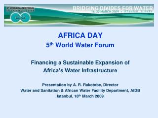 AFRICA DAY 5 th  World Water Forum Financing a Sustainable Expansion of