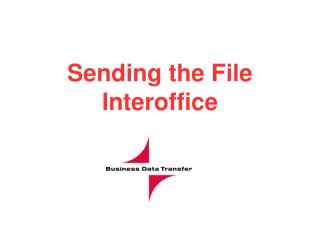 Sending the File Interoffice