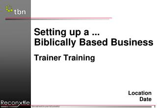 Setting up a ... Biblically Based Business Trainer Training Location Date