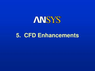 5.  CFD Enhancements