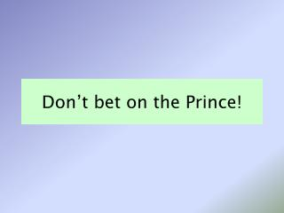 Don�t bet on the Prince!