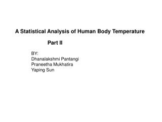 A Statistical Analysis of Human Body Temperature Part II BY:           	Dhanalakshmi Pantangi