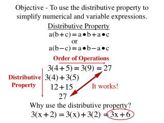 Objective - To use the distributive property to simplify numerical and variable expressions.