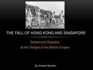 The Fall of Hong Kong and Singapore