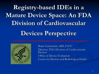 Bram Zuckerman, MD, FACC Director, FDA Division of Cardiovascular Devices