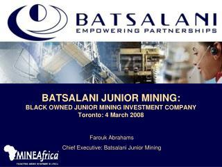 BATSALANI JUNIOR MINING: BLACK OWNED JUNIOR MINING INVESTMENT COMPANY Toronto: 4 March 2008
