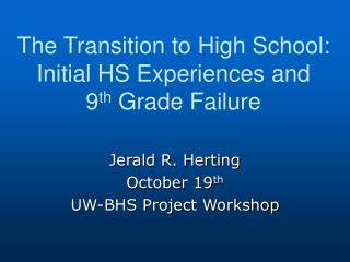 The Transition to High School:  Initial HS Experiences and  9 th  Grade Failure