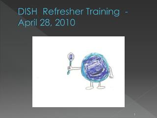 DISH  Refresher Training  -  April 28, 2010