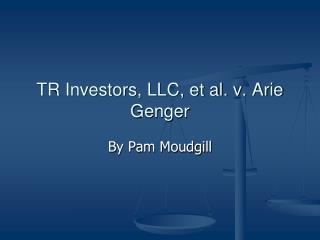 TR Investors, LLC, et al. v. Arie Genger