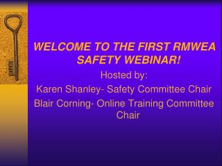 WELCOME TO THE FIRST RMWEA SAFETY WEBINAR! Hosted by: Karen Shanley- Safety Committee Chair