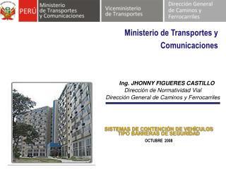 Ing. JHONNY FIGUERES CASTILLO Direcci n de Normatividad Vial Direcci n General de Caminos y Ferrocarriles