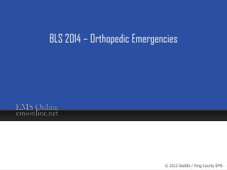 BLS 2014 �  Orthopedic Emergencies