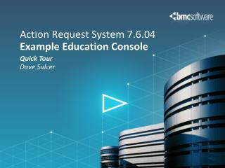 Action Request  System  7.6.04 Example Education Console