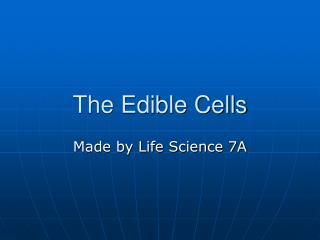 The Edible Cells