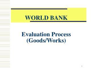 WORLD BANK Evaluation Process (Goods/Works)