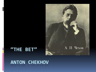 the bet by anton chekhov Enjoy the best anton chekhov quotes at brainyquote quotations by anton chekhov, russian dramatist, born january 29, 1860 share with your friends.
