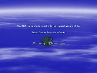 The BRA is designed according to the research results of the  Breast Cancer Prevention Center