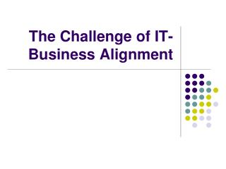 The Challenge of IT-Business Alignment