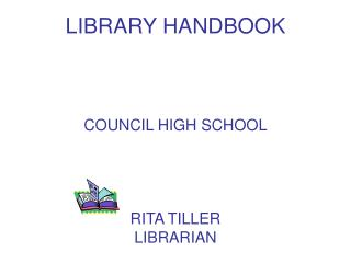 LIBRARY HANDBOOK COUNCIL HIGH SCHOOL RITA TILLER LIBRARIAN