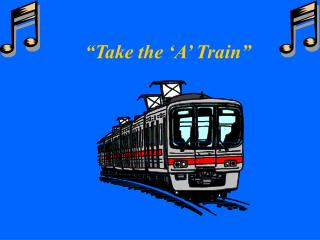 """Take the 'A' Train"""