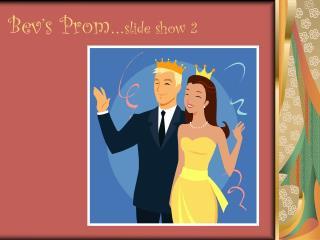 Bev's Prom… slide show 2