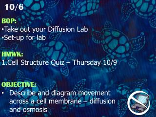 OBJECTIVE: Describe and diagram movement            across a cell membrane – diffusion and osmosis