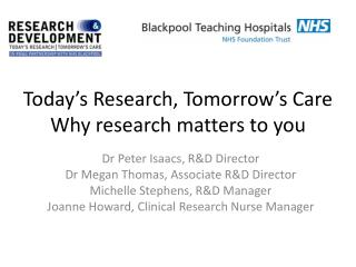 Today's Research, Tomorrow's Care Why research matters to you