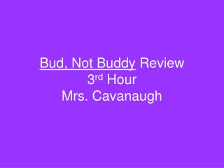 Bud, Not Buddy  Review  3 rd  Hour Mrs. Cavanaugh