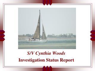 S/V Cynthia Woods  Investigation Status Report