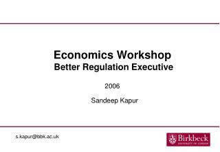 Economics Workshop �Better Regulation Executive