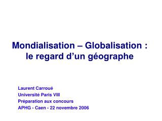 Mondialisation   Globalisation : le regard d un g ographe