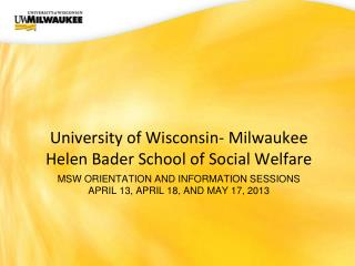 MSW Orientation and information sessions April 13, April 18, and May 17, 2013