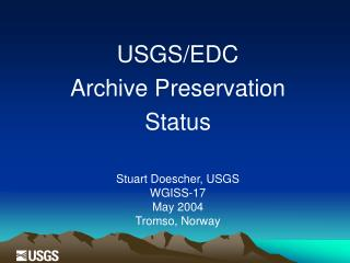 USGS/EDC Archive Preservation  Status Stuart Doescher, USGS W GISS-17 May 2004 Tromso, Norway