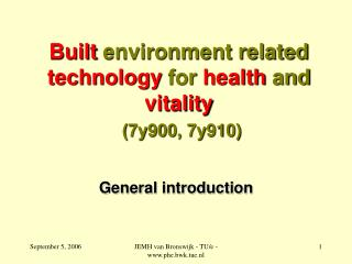 Built  environment related  technology  for  health  and  vitality (7y900, 7y910)