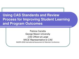 Using CAS Standards and Review Process for Improving Student Learning and Program Outcomes